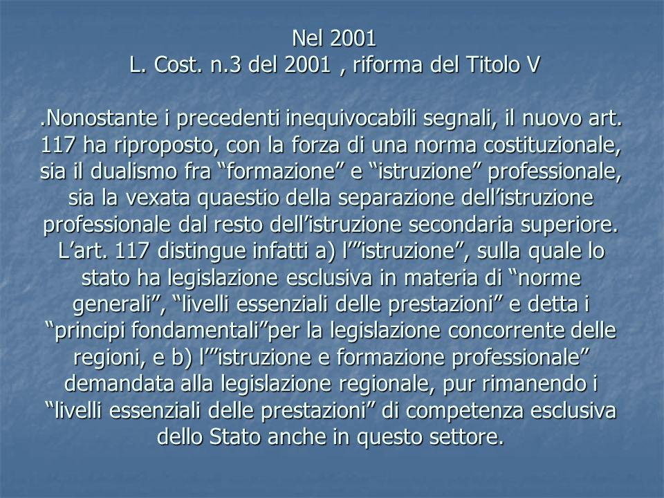 Nel 2001 L. Cost. n.3 del 2001, riforma del Titolo V.Nonostante i precedenti inequivocabili segnali, il nuovo art. 117 ha riproposto, con la forza di