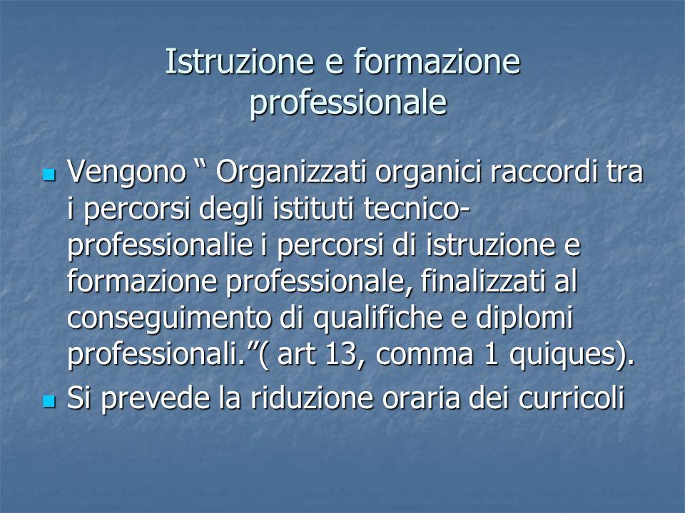Istruzione e formazione professionale Vengono Organizzati organici raccordi tra i percorsi degli istituti tecnico- professionalie i percorsi di istruz