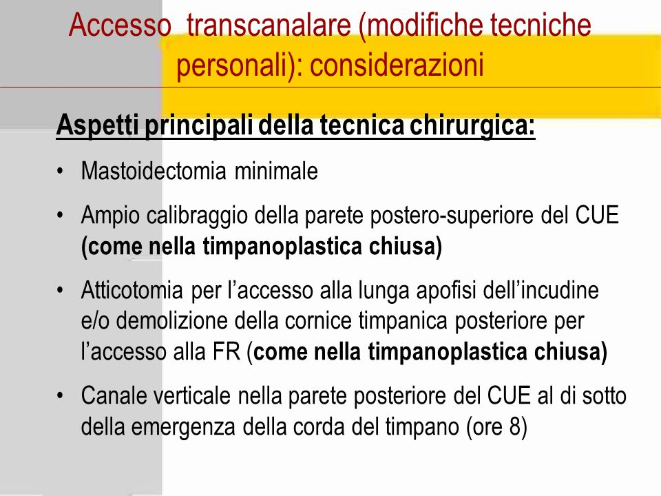 Aspetti principali della tecnica chirurgica: Mastoidectomia minimale Ampio calibraggio della parete postero-superiore del CUE (come nella timpanoplast