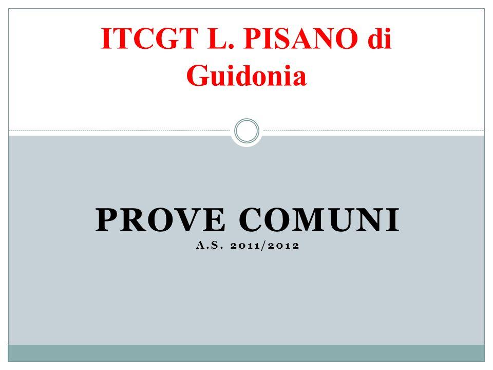 PROVE COMUNI A.S. 2011/2012 ITCGT L. PISANO di Guidonia