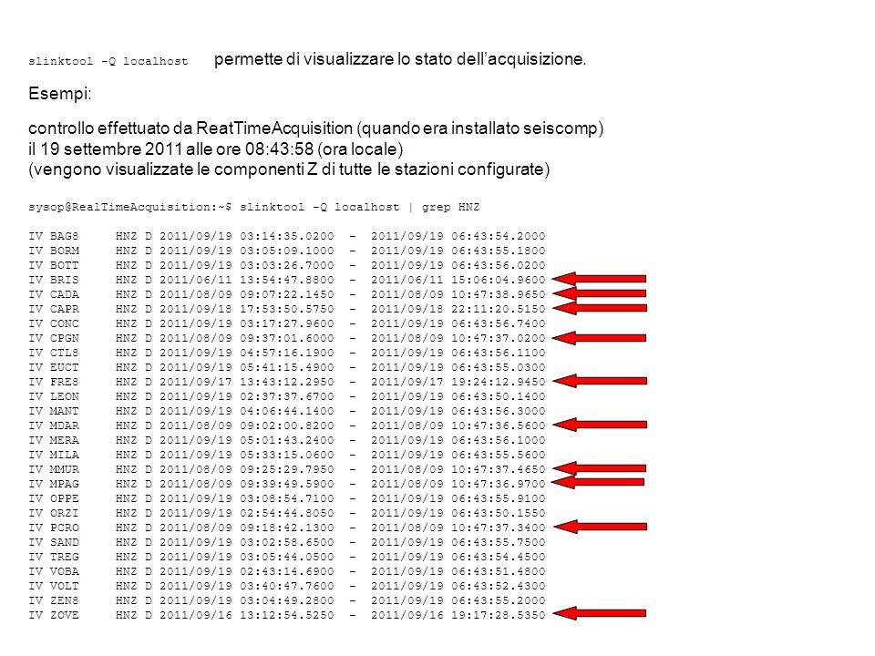 slinktool -Q localhost permette di visualizzare lo stato dellacquisizione. Esempi: controllo effettuato da ReatTimeAcquisition (quando era installato