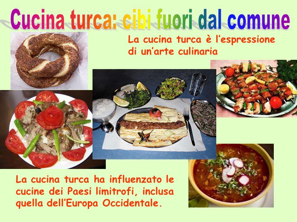La cucina turca è lespressione di unarte culinaria La cucina turca ha influenzato le cucine dei Paesi limitrofi, inclusa quella dellEuropa Occidentale