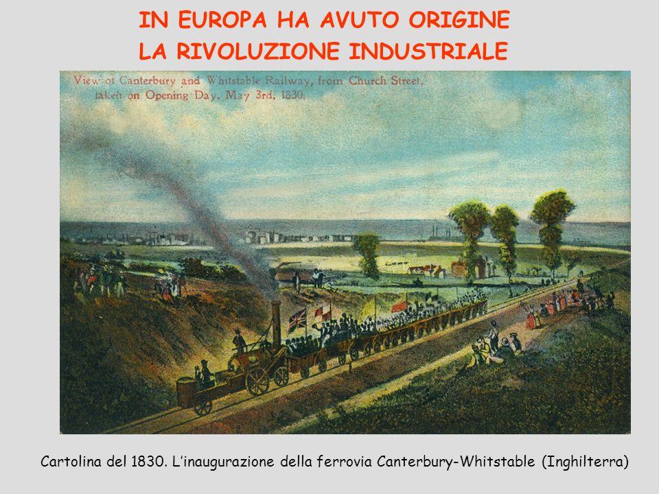 IN EUROPA HA AVUTO ORIGINE LA RIVOLUZIONE INDUSTRIALE Cartolina del 1830. Linaugurazione della ferrovia Canterbury-Whitstable (Inghilterra)