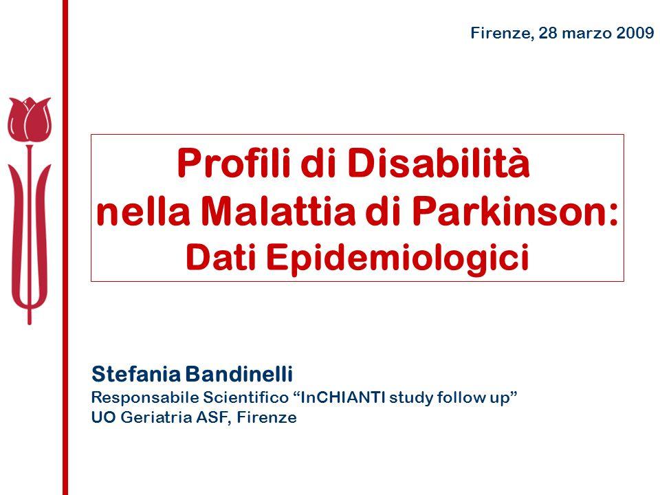 Stefania Bandinelli Responsabile Scientifico InCHIANTI study follow up UO Geriatria ASF, Firenze Profili di Disabilità nella Malattia di Parkinson: Dati Epidemiologici Firenze, 28 marzo 2009