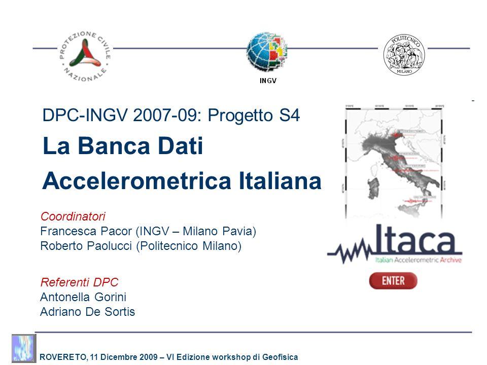 ROVERETO, 11 Dicembre 2009 – VI Edizione workshop di Geofisica DPC-INGV 2007-09: Progetto S4 La Banca Dati Accelerometrica Italiana Coordinatori Franc