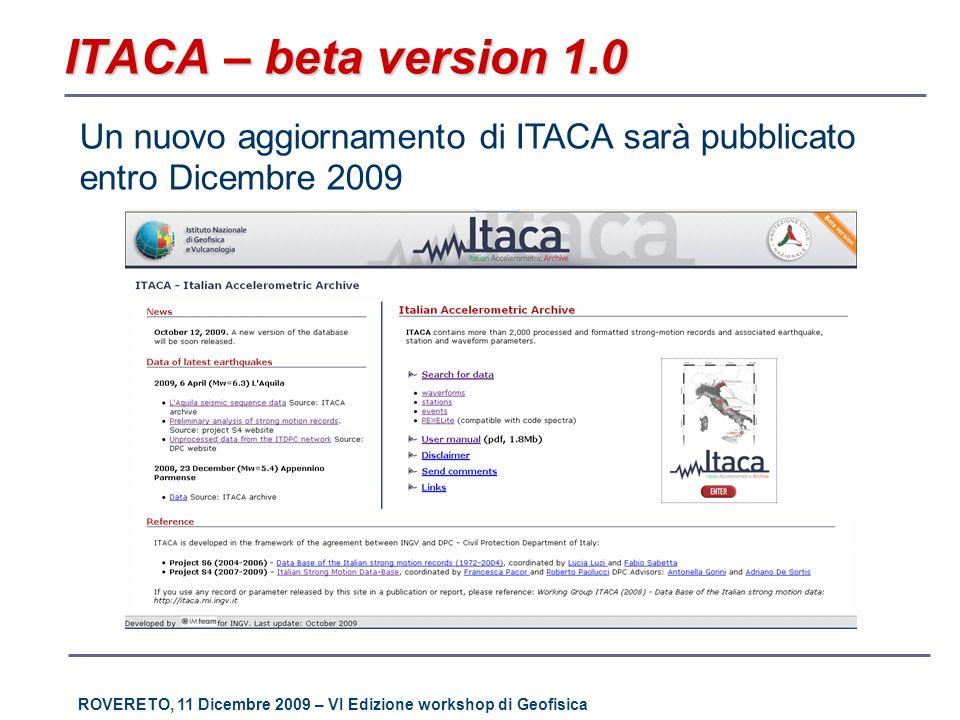 ROVERETO, 11 Dicembre 2009 – VI Edizione workshop di Geofisica ITACA – beta version 1.0 Un nuovo aggiornamento di ITACA sarà pubblicato entro Dicembre