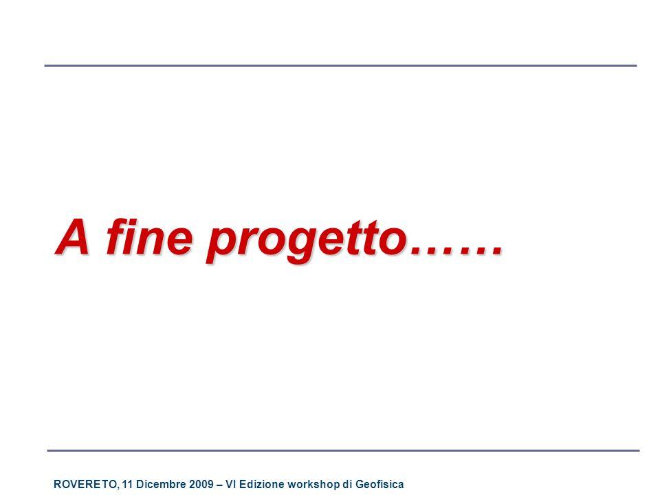 ROVERETO, 11 Dicembre 2009 – VI Edizione workshop di Geofisica A fine progetto……