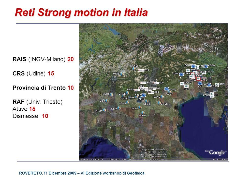 ROVERETO, 11 Dicembre 2009 – VI Edizione workshop di Geofisica RAIS (INGV-Milano) 20 CRS (Udine) 15 Provincia di Trento 10 RAF (Univ. Trieste) Attive