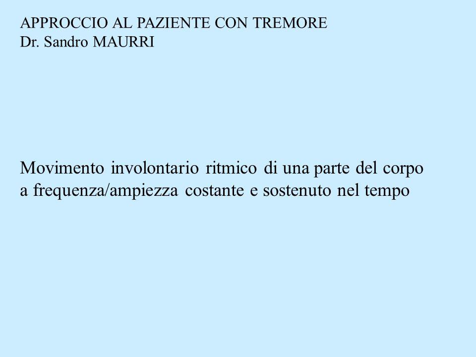 Classificazione del tremore MDS 1998 TIPO DI ATTIVAZIONE FREQ (Hz) FISIOLOGICO ELEVATA FISIOLOGICO ESALTATO POSTURALE ELEVATA ESSENZIALE POSTURALE MEDIO/ELEVATA ORTOSTATICO POSTURALE MOLTO ELEVATA ATTIVITA-SPECIFICO CINETICA SEMPLICE MEDIA DISTONICO POSTURALE+CINETICA MEDIA PARKINSONIANO A RIPOSO MEDIA