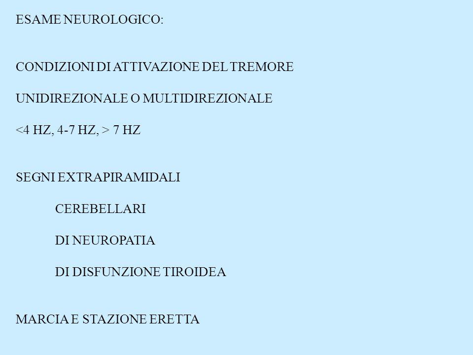 ESAME NEUROLOGICO: CONDIZIONI DI ATTIVAZIONE DEL TREMORE UNIDIREZIONALE O MULTIDIREZIONALE 7 HZ SEGNI EXTRAPIRAMIDALI CEREBELLARI DI NEUROPATIA DI DIS