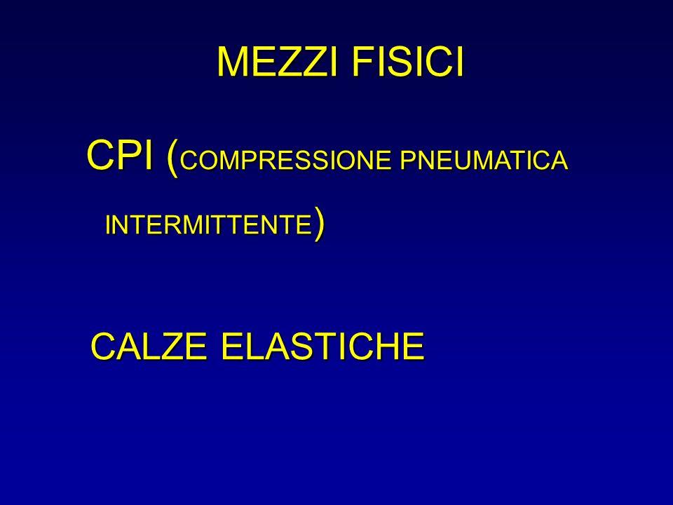 MEZZI FISICI CPI ( COMPRESSIONE PNEUMATICA INTERMITTENTE ) CALZE ELASTICHE CPI ( COMPRESSIONE PNEUMATICA INTERMITTENTE ) CALZE ELASTICHE
