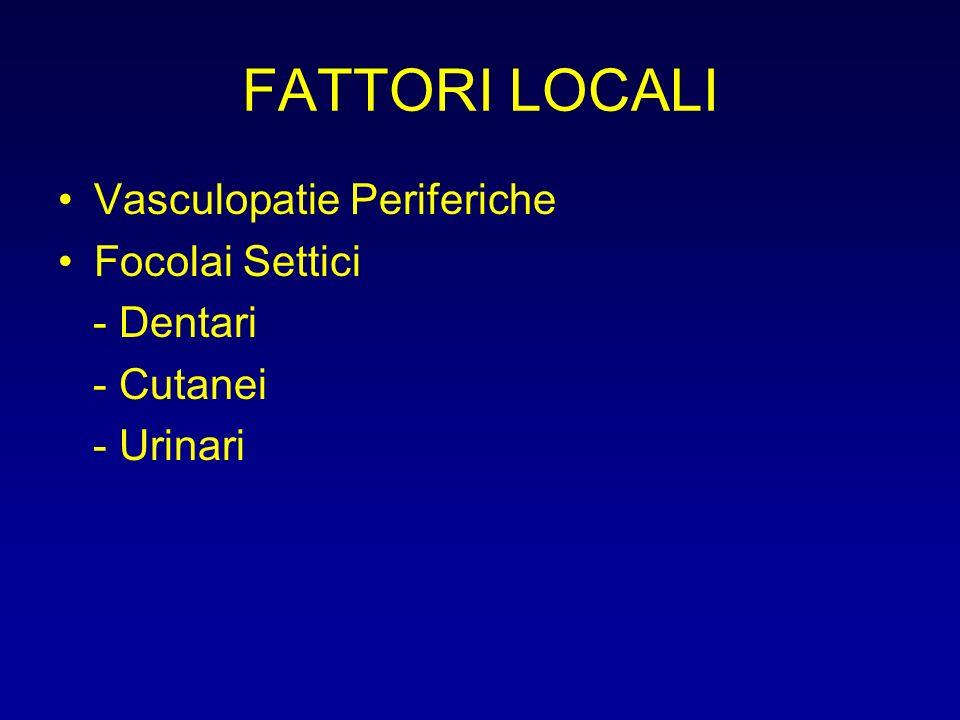 FATTORI LOCALI Vasculopatie Periferiche Focolai Settici - Dentari - Cutanei - Urinari