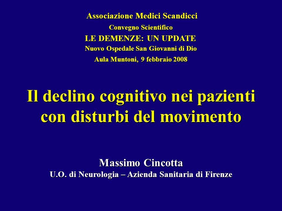 Il declino cognitivo nei pazienti con disturbi del movimento Massimo Cincotta U.O. di Neurologia – Azienda Sanitaria di Firenze Associazione Medici Sc