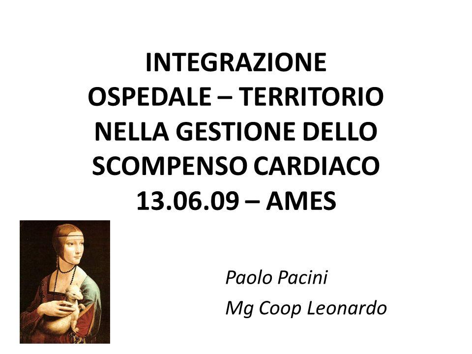 INTEGRAZIONE OSPEDALE – TERRITORIO NELLA GESTIONE DELLO SCOMPENSO CARDIACO 13.06.09 – AMES Paolo Pacini Mg Coop Leonardo