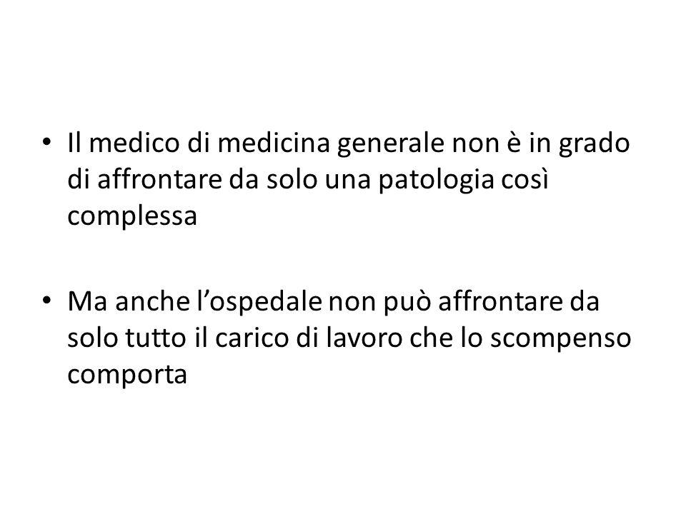 Il medico di medicina generale non è in grado di affrontare da solo una patologia così complessa Ma anche lospedale non può affrontare da solo tutto i