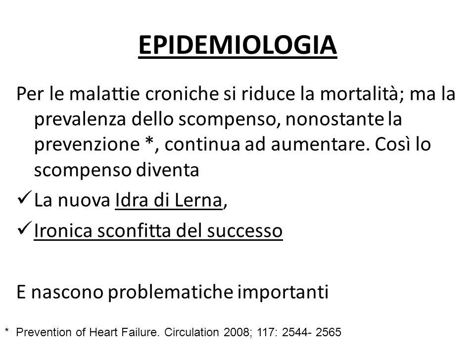 EPIDEMIOLOGIA Per le malattie croniche si riduce la mortalità; ma la prevalenza dello scompenso, nonostante la prevenzione *, continua ad aumentare. C