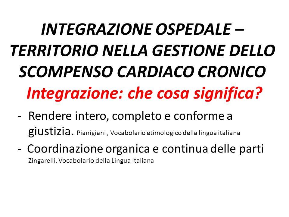 INTEGRAZIONE OSPEDALE – TERRITORIO NELLA GESTIONE DELLO SCOMPENSO CARDIACO CRONICO Integrazione: che cosa significa? -Rendere intero, completo e confo