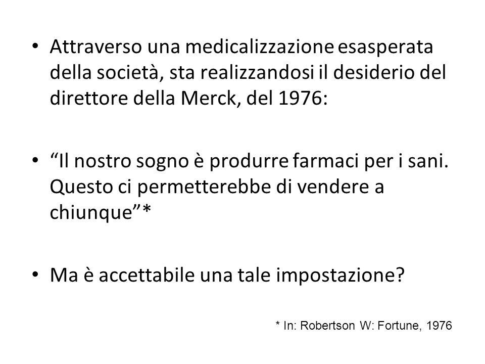 Attraverso una medicalizzazione esasperata della società, sta realizzandosi il desiderio del direttore della Merck, del 1976: Il nostro sogno è produr