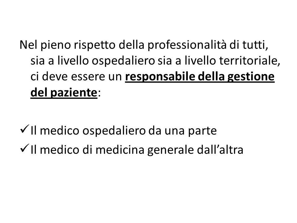 Nel pieno rispetto della professionalità di tutti, sia a livello ospedaliero sia a livello territoriale, ci deve essere un responsabile della gestione