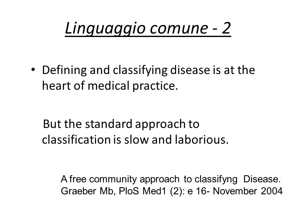 Linguaggio comune - 2 Defining and classifying disease is at the heart of medical practice. But the standard approach to classification is slow and la