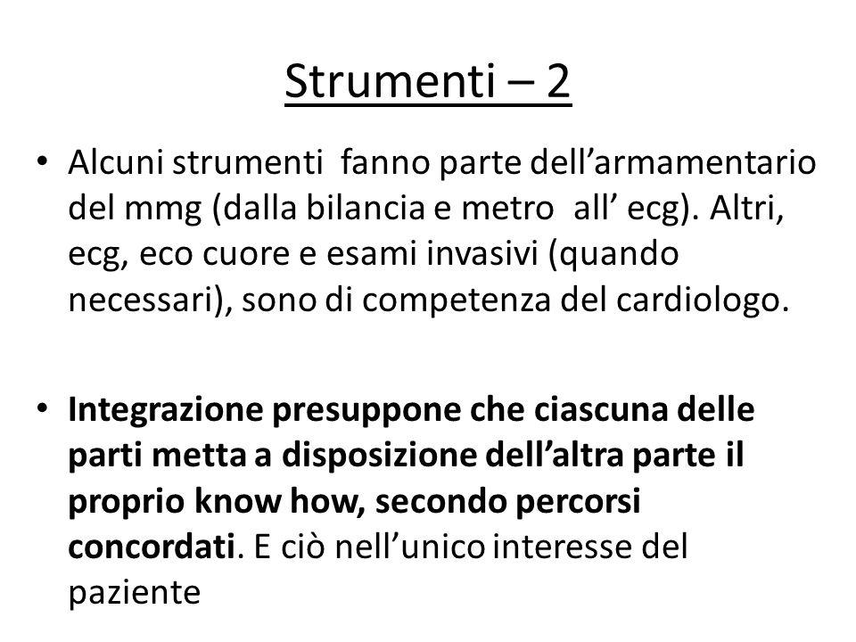 Strumenti – 2 Alcuni strumenti fanno parte dellarmamentario del mmg (dalla bilancia e metro all ecg). Altri, ecg, eco cuore e esami invasivi (quando n