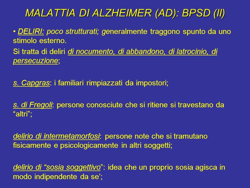 MALATTIA DI ALZHEIMER (AD): BPSD (II) DELIRI: poco strutturati; generalmente traggono spunto da uno stimolo esterno. Si tratta di deliri di nocumento,