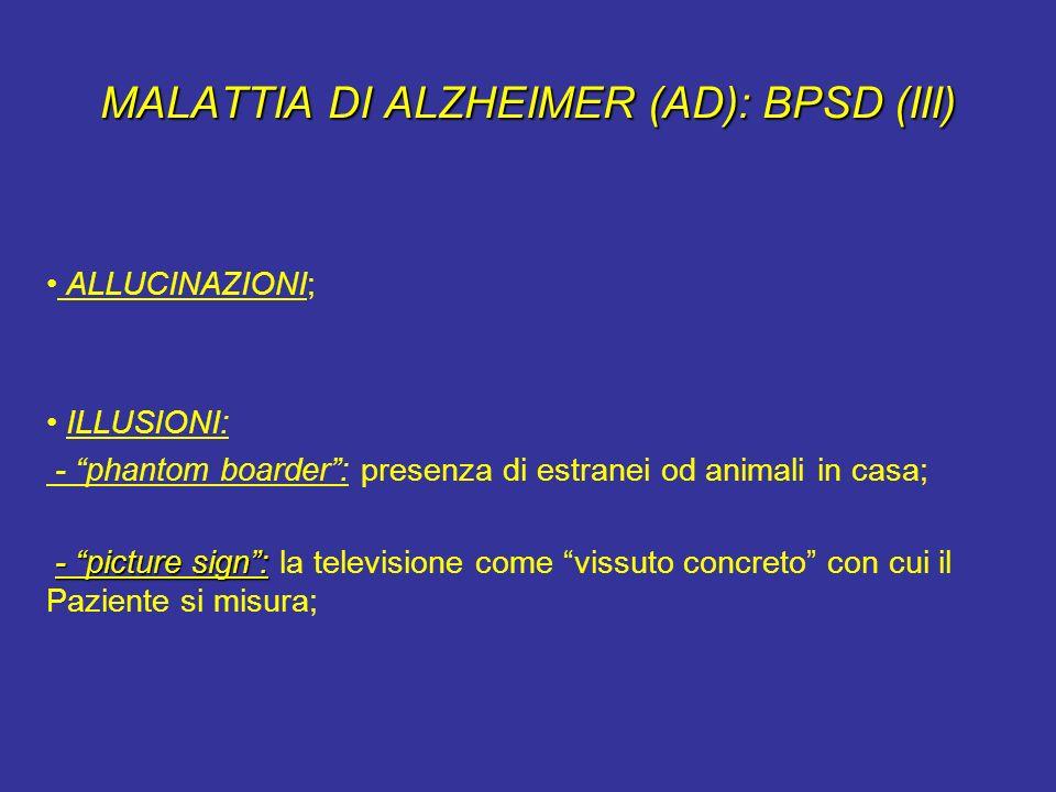 MALATTIA DI ALZHEIMER (AD): BPSD (III) ALLUCINAZIONI; ILLUSIONI: - phantom boarder: presenza di estranei od animali in casa; - picture sign: - picture