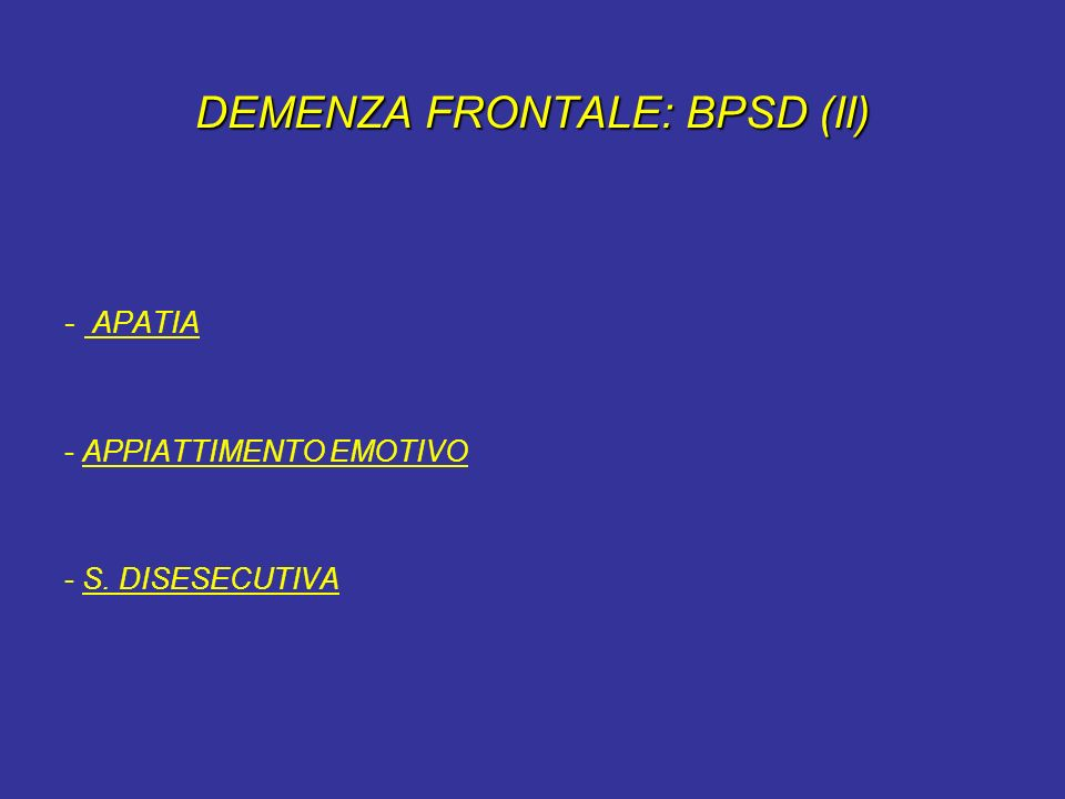 DEMENZA FRONTALE: BPSD (II) - APATIA - APPIATTIMENTO EMOTIVO - S. DISESECUTIVA