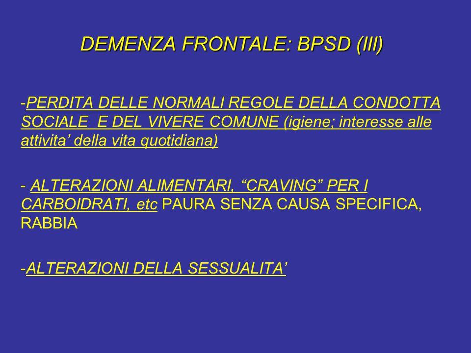 DEMENZA FRONTALE: BPSD (III) -PERDITA DELLE NORMALI REGOLE DELLA CONDOTTA SOCIALE E DEL VIVERE COMUNE (igiene; interesse alle attivita della vita quot