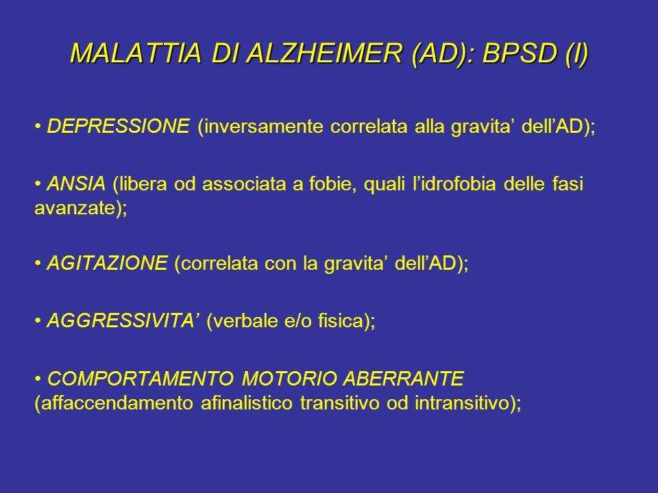 MALATTIA DI ALZHEIMER (AD): BPSD (I) DEPRESSIONE (inversamente correlata alla gravita dellAD); ANSIA (libera od associata a fobie, quali lidrofobia de