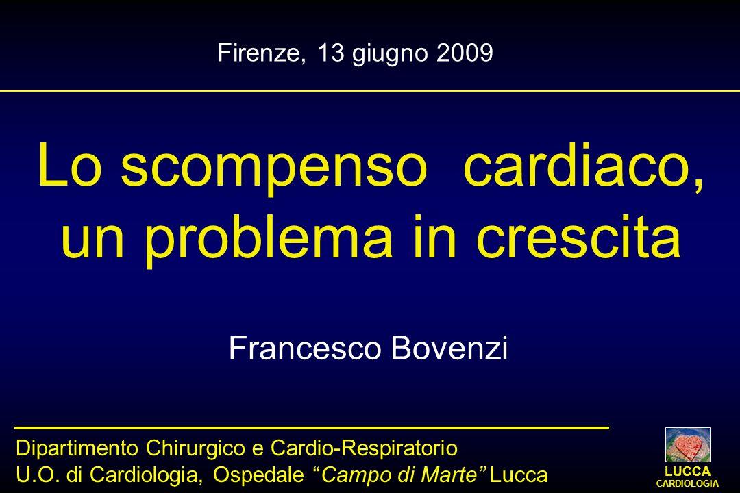Lo scompenso cardiaco, un problema in crescita Francesco Bovenzi Dipartimento Chirurgico e Cardio-Respiratorio U.O. di Cardiologia, Ospedale Campo di
