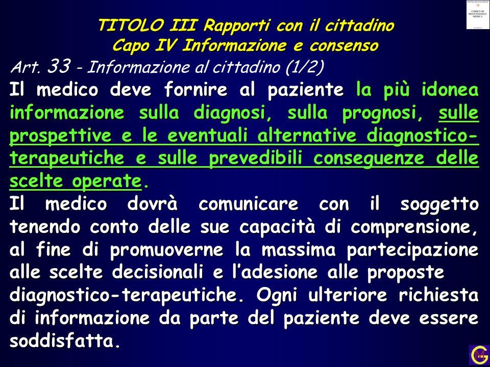 TITOLO III Rapporti con il cittadino Capo IV Informazione e consenso Art. 33 - Informazione al cittadino (1/2) Il medico deve fornire al paziente la p