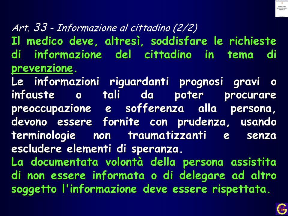 Art. 33 - Informazione al cittadino (2/2) Il medico deve, altresì, soddisfare le richieste di informazione del cittadino in tema di prevenzione. Le in
