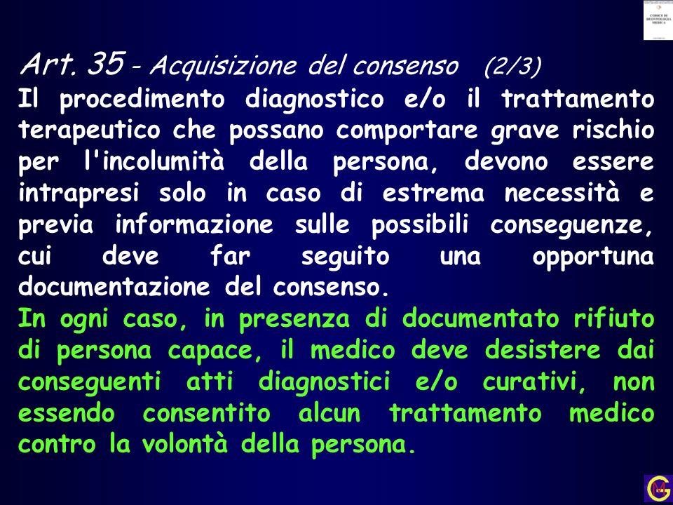 Art. 35 - Acquisizione del consenso (2/3) Il procedimento diagnostico e/o il trattamento terapeutico che possano comportare grave rischio per l'incolu