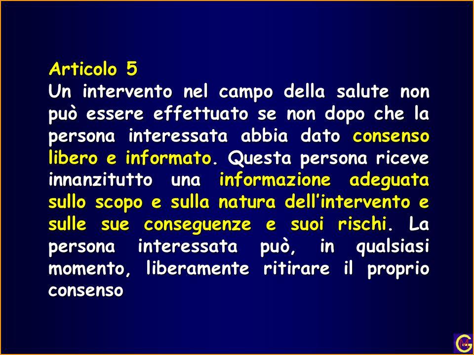 Articolo 5 Un intervento nel campo della salute non può essere effettuato se non dopo che la persona interessata abbia dato consenso libero e informat