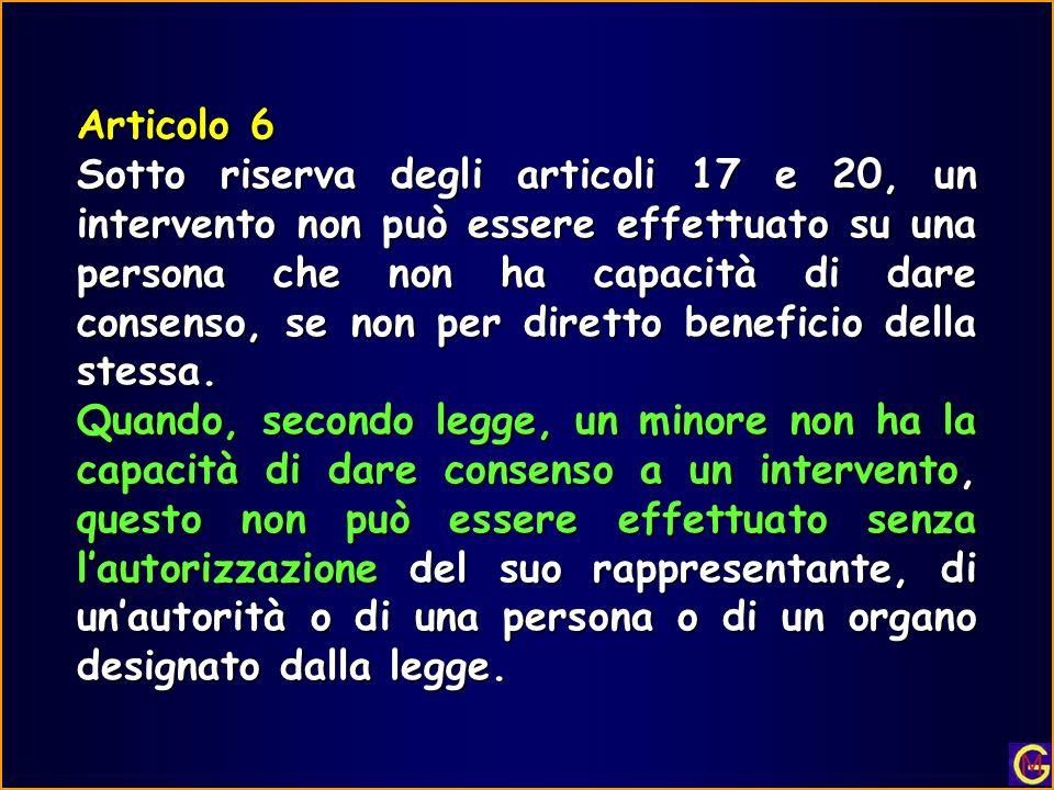 Articolo 6 Sotto riserva degli articoli 17 e 20, un intervento non può essere effettuato su una persona che non ha capacità di dare consenso, se non p