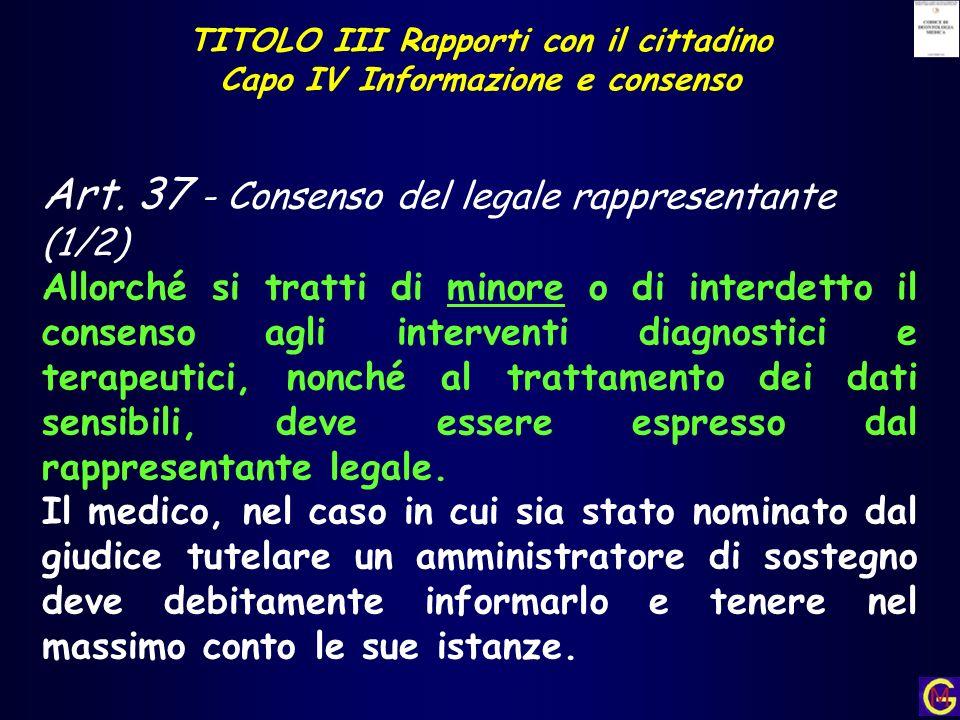 TITOLO III Rapporti con il cittadino Capo IV Informazione e consenso Art. 37 - Consenso del legale rappresentante (1/2) Allorché si tratti di minore o