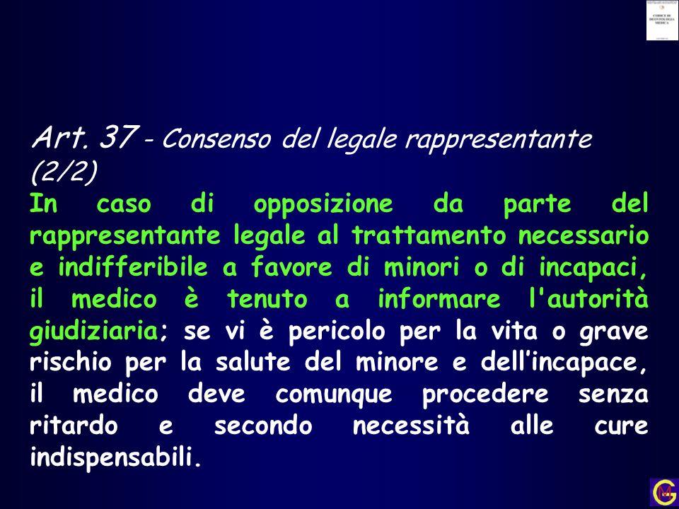 Art. 37 - Consenso del legale rappresentante (2/2) In caso di opposizione da parte del rappresentante legale al trattamento necessario e indifferibile