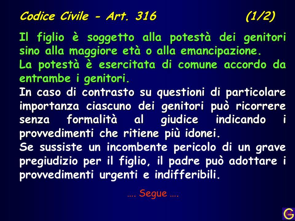 Codice Civile - Art. 316 (1/2) Il figlio è soggetto alla potestà dei genitori sino alla maggiore età o alla emancipazione. La potestà è esercitata di