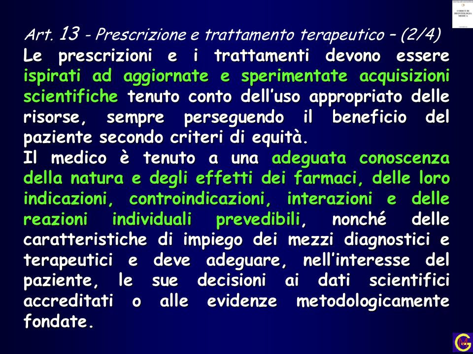 Art. 13 - Prescrizione e trattamento terapeutico – (2/4) Le prescrizioni e i trattamenti devono essere ispirati ad aggiornate e sperimentate acquisizi