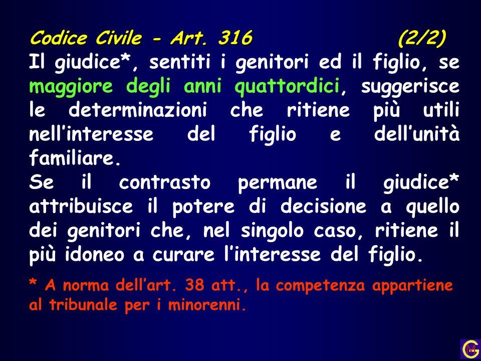 Codice Civile - Art. 316 (2/2) Il giudice*, sentiti i genitori ed il figlio, se maggiore degli anni quattordici, suggerisce le determinazioni che riti