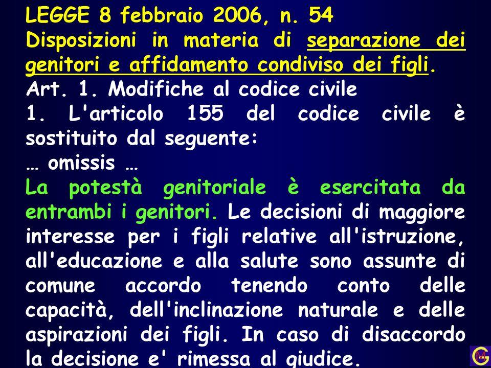 LEGGE 8 febbraio 2006, n. 54 Disposizioni in materia di separazione dei genitori e affidamento condiviso dei figli. Art. 1. Modifiche al codice civile