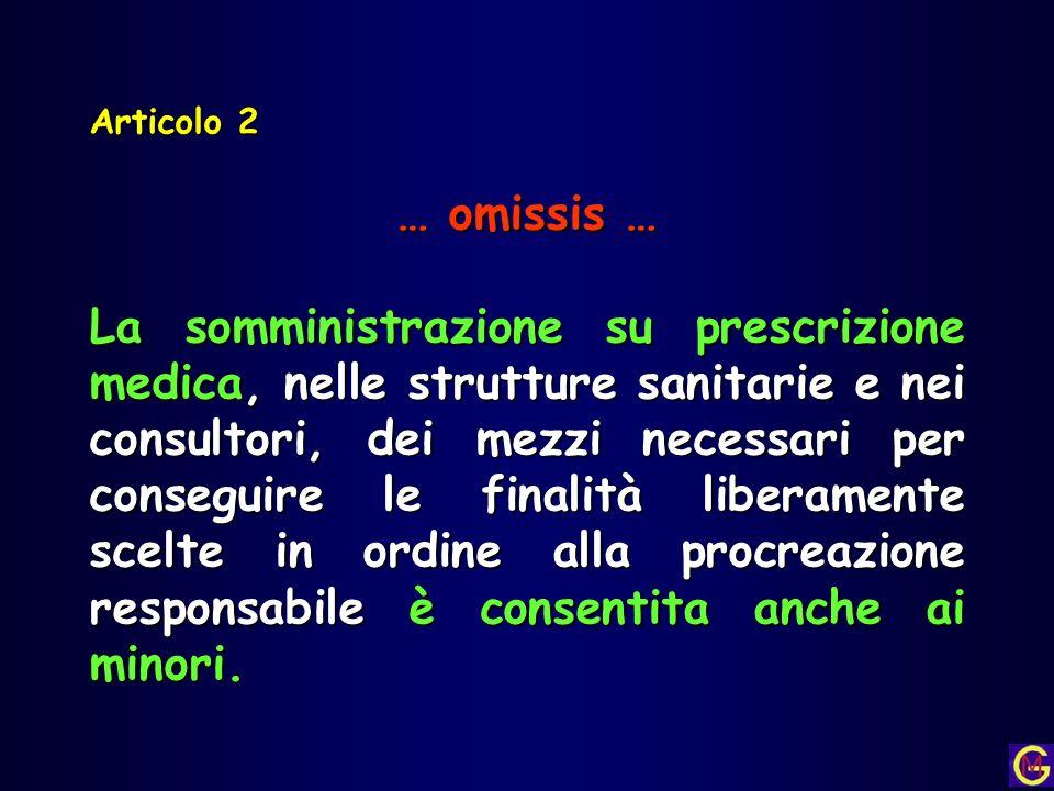 Articolo 2 … omissis … La somministrazione su prescrizione medica, nelle strutture sanitarie e nei consultori, dei mezzi necessari per conseguire le f