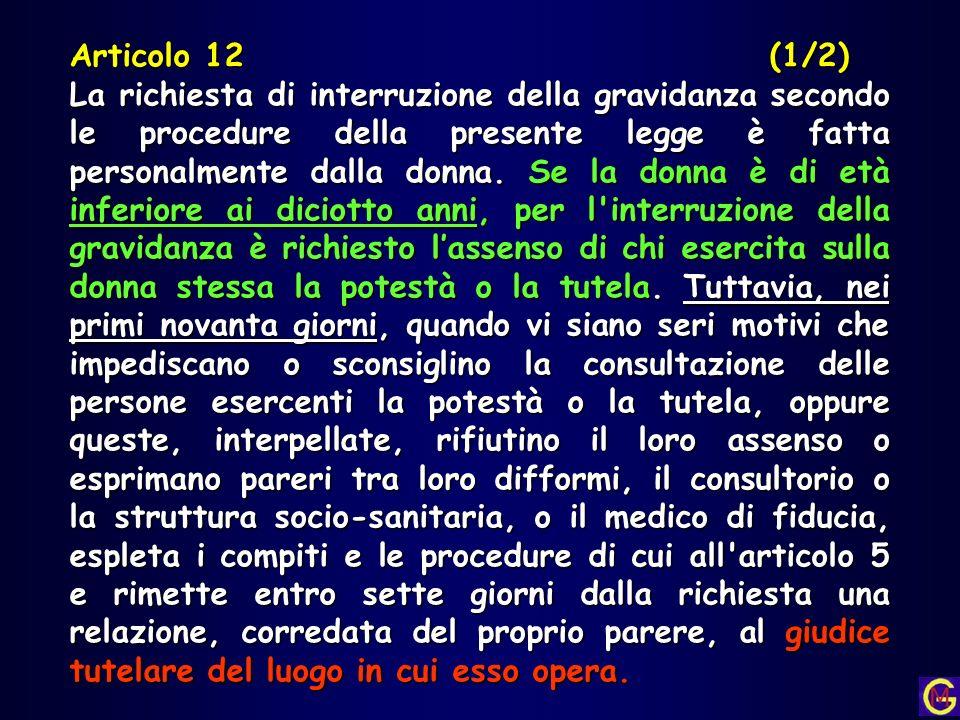 Articolo 12 (1/2) La richiesta di interruzione della gravidanza secondo le procedure della presente legge è fatta personalmente dalla donna. Se la don
