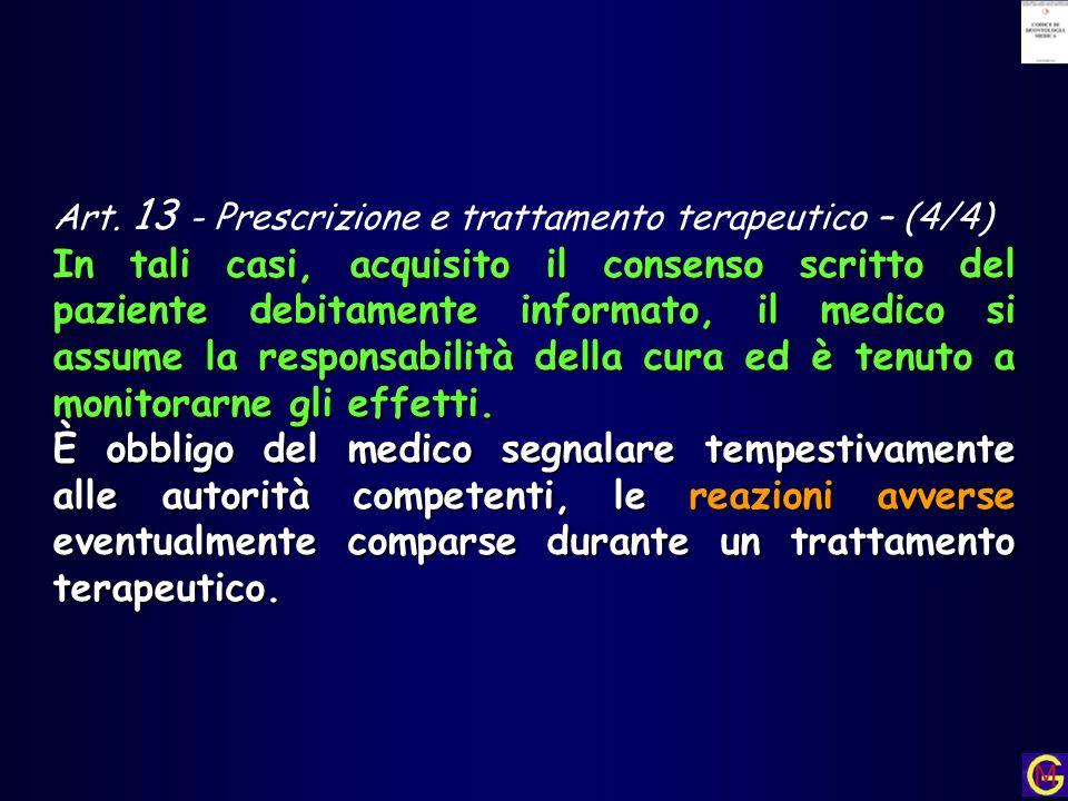 Art. 13 - Prescrizione e trattamento terapeutico – (4/4) In tali casi, acquisito il consenso scritto del paziente debitamente informato, il medico si