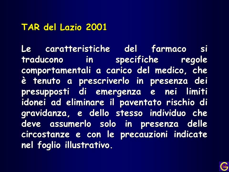 TAR del Lazio 2001 Le caratteristiche del farmaco si traducono in specifiche regole comportamentali a carico del medico, che è tenuto a prescriverlo i