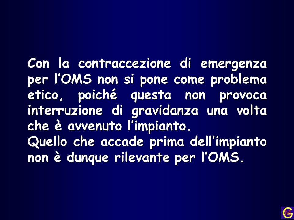 Con la contraccezione di emergenza per lOMS non si pone come problema etico, poiché questa non provoca interruzione di gravidanza una volta che è avve