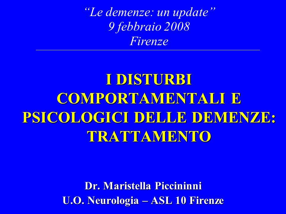 I DISTURBI COMPORTAMENTALI E PSICOLOGICI DELLE DEMENZE: TRATTAMENTO Dr. Maristella Piccininni U.O. Neurologia – ASL 10 Firenze Le demenze: un update 9