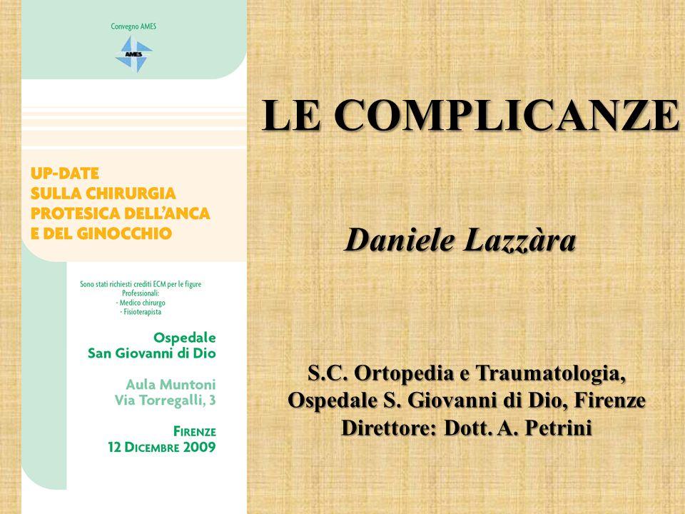 LE COMPLICANZE Daniele Lazzàra S.C. Ortopedia e Traumatologia, Ospedale S. Giovanni di Dio, Firenze Direttore: Dott. A. Petrini