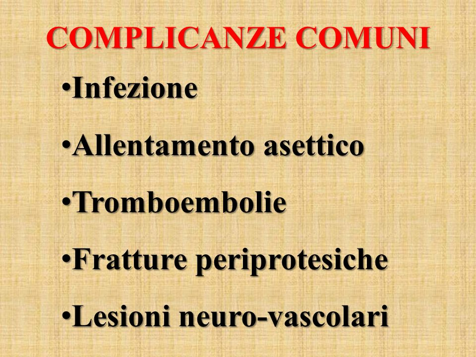 COMPLICANZE COMUNI Infezione Infezione Allentamento asettico Allentamento asettico Tromboembolie Tromboembolie Fratture periprotesiche Fratture peripr